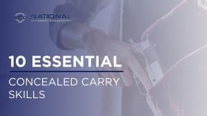 10 ESSENTIAL CONCEALED CARRY SKILLS